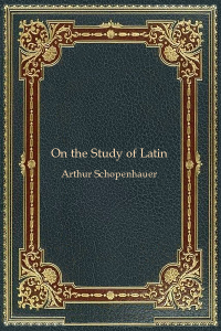 On the Study of Latin - Arthur Schopenhauer