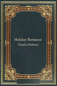 Holiday Romance - Charles Dickens