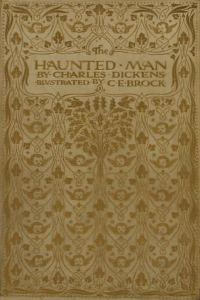 The Haunted Man and the Ghosts Bargain - Charles Dickens