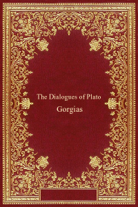 The Dialogues of Plato - Gorgias - Plato