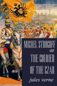 Michael Strogoff or The Courier of the Czar - Jules Verne