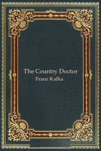 The Country Doctor - Franz Kafka
