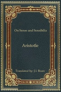On Sense and Sensibilia - Aristotle