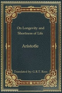 On Longevity and Shortness of Life - Aristotle