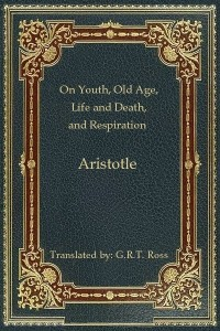 On Youth, Old Age, Life and Death, and Respiration - Aristotle