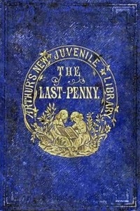 The Last Penny and Other Stories - TS Arthur