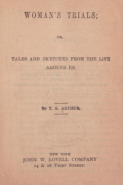 Woman's Trials; Or, Tales and Sketches of the Life Around Us