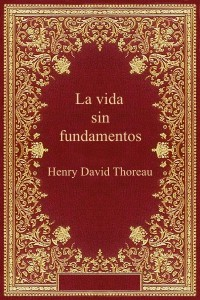 La vida sin fundamentos - Henry David Thoreau