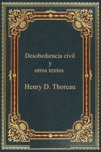 Desobediencia civil y otros textos - Henry David Thoreau