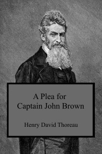 A Plea for Captain John Brown - Henry David Thoreau