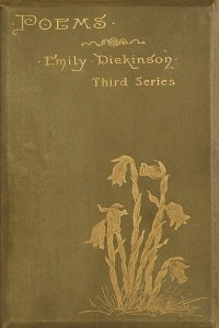 Poems Third Series - Emily Dickinson
