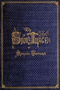The Snow-Image - Nathaniel Hawthorne
