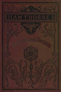 Sketches and Studies - Nathaniel Hawthorne
