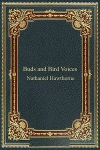 Buds and Bird Voices - Nathaniel Hawthorne