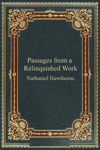Passages from a Relinquished Work - Nathaniel Hawthorne