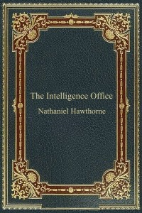 The Intelligence Office - Nathaniel Hawthorne