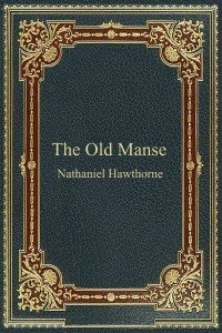 The Old Manse - Nathaniel Hawthorne