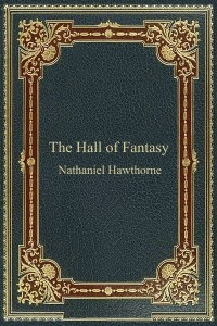 The Hall of Fantasy - Nathaniel Hawthorne
