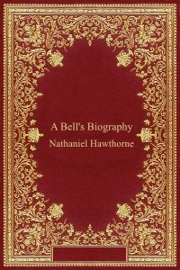 A Bells Biography - Nathaniel Hawthorne
