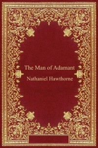 The Man of Adamant - Nathaniel Hawthorne