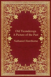Old Ticonderoga a Picture of the Past - Nathaniel Hawthorne
