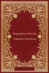 Biographical Sketches - Nathaniel Hawthorne