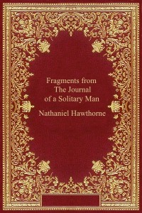 Fragments from The Journal of a Solitary Man - Nathaniel Hawthorne
