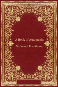 A Book of Autographs - Nathaniel Hawthorne