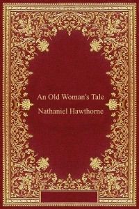 An Old Womans Tale - Nathaniel Hawthorne
