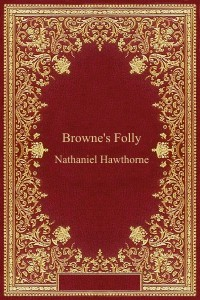 Brownes Folly - Nathaniel Hawthorne