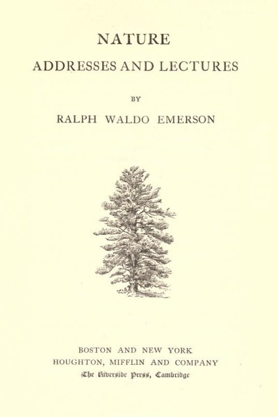 The Complete Works of Ralph Waldo Emerson (Nature, Addresses and Lectures)