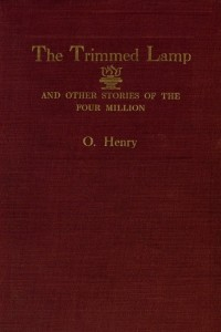 The Trimmed Lamp and Other Stories of the Four Million - O Henry