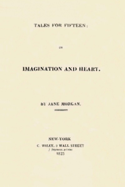 Tales for Fifteen; Or, Imagination and Heart
