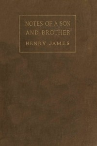 Notes of a Son and Brother - Henry James