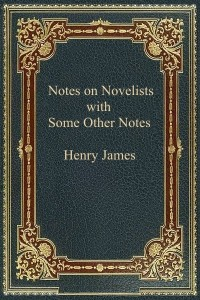 Notes on Novelists with Some Other Notes - Henry James