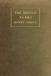 The Middle Years - Henry James