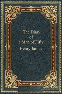 The Diary of a Man of Fifty - Henry James