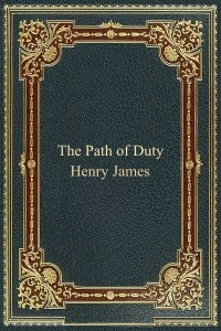 The Path of Duty - Henry James