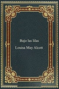 Bajo las lilas - Louisa May Alcott