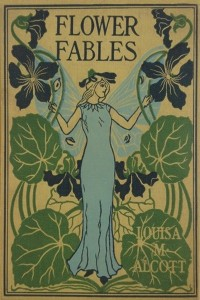Flower Fables - Louisa May Alcott