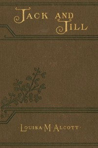 Jack and Jill - Louisa May Alcott