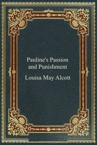 Paulines Passion and Punishment - Louisa May Alcott