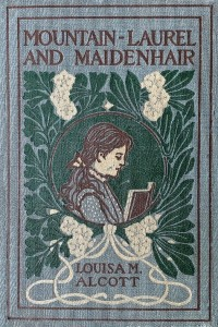 Mountain-Laurel and Maidenhair - Louisa May Alcott