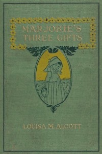 Marjories Three Gifts - Louisa May Alcott