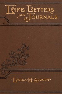 Life Letters and Journals - Louisa May Alcott