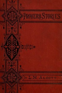 Proverb Stories - Louisa May Alcott