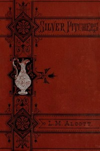 Silver Pitchers - Louisa May Alcott