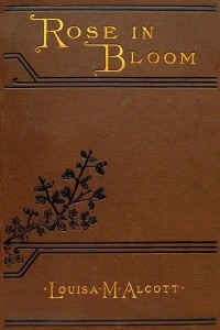 Rose in Bloom 2 - Louisa May Alcott