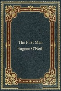 The First Man - Eugene ONeill