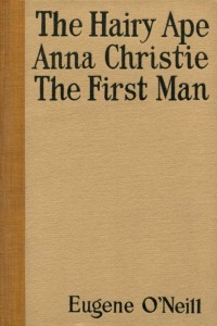 The Hairy Ape Anna Christie The First Man - Eugene ONeill